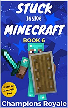 Stuck Inside Minecraft: Book 6 (Unofficial Minecraft Isekai LitRPG Survival Series) by [Write Blocked]