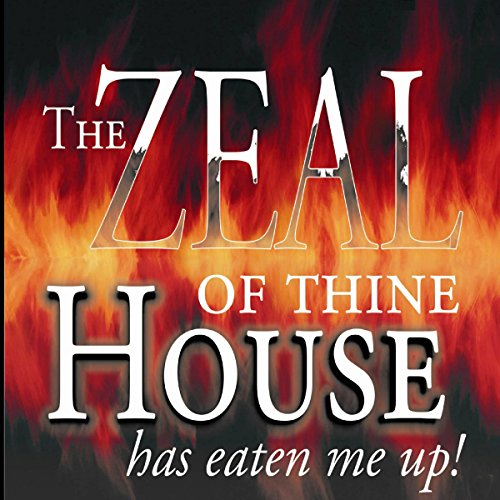The Zeal of Thine House Has Eaten Me Up! audiobook cover art