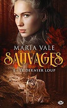 Le Dernier Loup: Sauvages, T1 par [Maria Vale, Laurence Boischot]