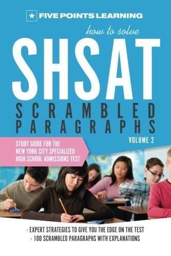 How to Solve SHSAT Scrambled Paragraphs (Volume 2): Study Guide for the New York City Specialized High School Admissions Test 1st by Five Points Learning (2013) Paperback