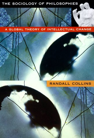 The Sociology of Philosophies: A Global Theory of Intellectual Change