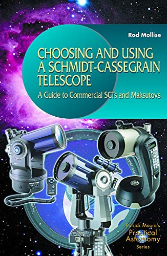 Choosing and Using a Schmidt-Cassegrain Telescope: A Guide To Commercial Scts And Maksutovs (The Patrick Moore Practical Astronomy Series)