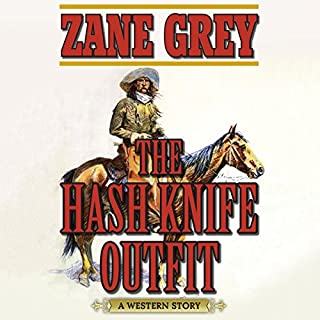 The Hash Knife Outfit     A Western Story              By:                                                                                                                                 Zane Grey                               Narrated by:                                                                                                                                 John McLain                      Length: 10 hrs and 57 mins     13 ratings     Overall 4.3