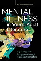Mental Illness in Young Adult Literature: Exploring Real Struggles Through Fictional Characters