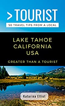 Greater Than a Tourist- Lake Tahoe California USA: 50 Travel Tips from a Local (Greater Than a Tourist California) by [Katarina Elliot, Greater Than Tourist]