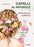 Capelli al naturale. Guida alla cura quotidiana. Ricette, video e consigli