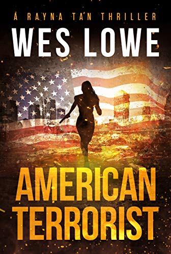 American Terrorist (The Rayna Tan Action Thriller Series Book 1) by [Wes Lowe]