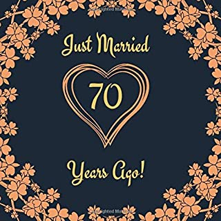 Just Married 70 Years Ago!: Guest Book For 70 yr Wedding Anniversary Party - Elegant and Funny Keepsake Memory Book For 70th Anniversary Party Guests to Leave Signatures, Notes and Wishes in