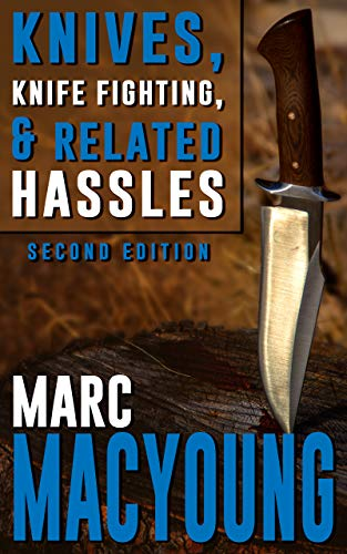 Knives, Knife Fighting, & Related Hassles: How to Survive a REAL Knife Fight