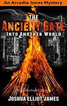 Cozy Archaeological Mystery: The Ancient Gate Into Another World: An Arcadia Jones Cozy Mystery ( An Archeological Mystery Thriller) by [Joshua Elliot James]