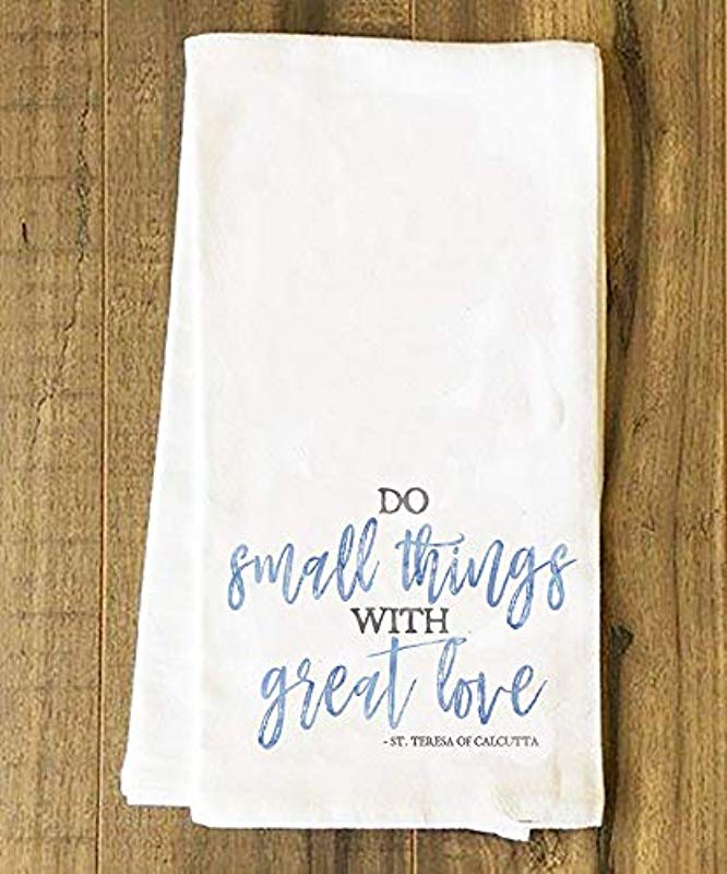 Catholic To The Max Do Small Things With Great Love Mother Teresa Saint Quote Tea Towel Kitchen Linen 100 Cotton Shrink Resistant Highly Absorbent 28 X 29