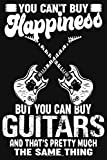You Can't Buy Happiness But You Can Buy Guitars And That's Pretty Much The Same Thing: Electric Bass & Guitar Songbooks || Guitar Songbooks || Guitar Journal