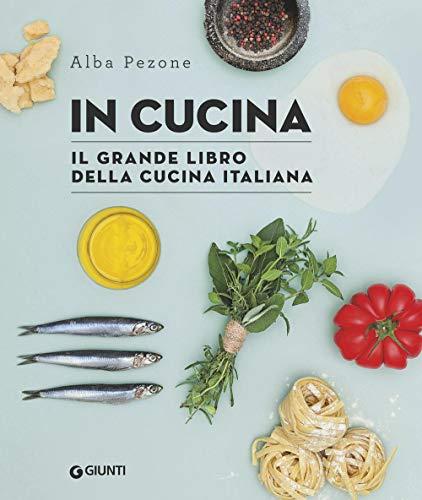 In cucina. Il grande libro della cucina italiana
