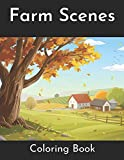 Farm Scenes Coloring Book: An Adult Coloring Book with Country Life, Animals, Flowers and Nature Relax & Find Your True Colors