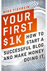 Your First $1k: How to Start a Successful Blog and Make Money Doing it Paperback
