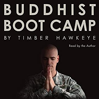 Buddhist Boot Camp                   By:                                                                                                                                 Timber Hawkeye                               Narrated by:                                                                                                                                 Timber Hawkeye                      Length: 2 hrs and 38 mins     600 ratings     Overall 4.5