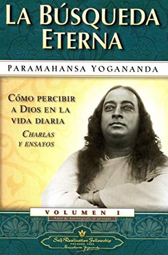 Búsqueda eterna 1. Como percibir a dios en la vida diaria (Como Percibir A Dios en la Vida Diaria Charlas y Ensayos)