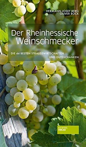 Der Rheinhessische Weinschmecker - Die 40 besten Straußwirtschaften und Gutsschänken. Weinführer Rheinhessen. Weinreiseführer. Gutsschänken und Straußenwirtschaften bewertet: Wein, Speisen, Ambiente.