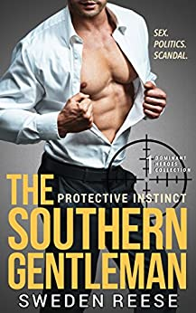 The Southern Gentleman: Protective Instinct (Dominant Heroes Collection Book 1) by [Sweden Reese]