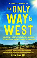 The Only Way Is West: A Once In a Lifetime Adventure Walking 500 Miles On Spain's Camino de Santiago (English Edition)