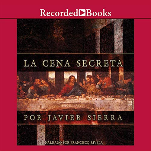 La Cena Secreta Texto Completo The Secret Dinner By Javier Sierra Audiobook Audible Com