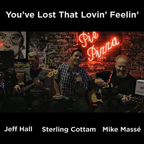 You've Lost That Lovin' Feelin' (feat. Sterling Cottam)