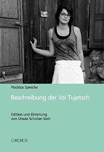 Beschreibung der Val Tujetsch: Edition und Einleitung von Ursula Scholian Izeti