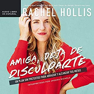Amiga, deja de disculparte [Girl, Stop Apologizing]     Un plan sin pretextos para abrazar y alcanzar tus metas [A Shame-Free Plan for Embracing and Achieving Your Goals]              By:                                                                                                                                 Rachel Hollis                               Narrated by:                                                                                                                                 Jhoana Nichols                      Length: 8 hrs and 36 mins     38 ratings     Overall 4.7