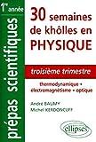 30 semaines de khôlles en physique - Troisième trimestre: Thermodynamique - Electromagnétisme - Optique