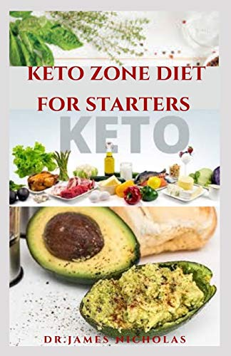 KETO ZONE DIET FOR STARTERS: Delicious Recipes To Burn Fat ,Lose Weight, Increase Energy, Heal and Prevent Diseases Includes Getting Started
