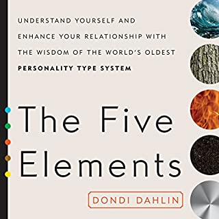 The Five Elements     Understand Yourself and Enhance Your Relationships with the Wisdom of the World's Oldest Personality Type System              Written by:                                                                                                                                 Dondi Dahlin                               Narrated by:                                                                                                                                 Dondi Dahlin,                                                                                        Donna Eden                      Length: 9 hrs and 13 mins     5 ratings     Overall 3.6