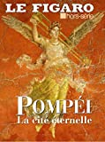 Le Figaro Hors-Serie - Pompei la Cite Éternelle