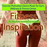 Fitness Inspiration – Exercise Motivation Dance Music for Gym, Wellness & Fitness Center (Plus 1 Relaxing Rain Sound Music for Cool Down)
