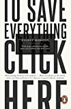 To Save Everything, Click Here: Technology, Solutionism, and the Urge to Fix Problems that Don't Exist (English Edition)