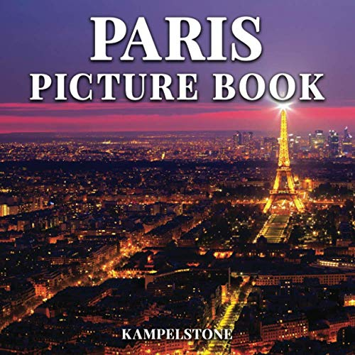 Paris Picture Book: 100 Beautiful Images of the City, Landscapes, Culture and More - Great Book Gift or Coffee Table Travel Book