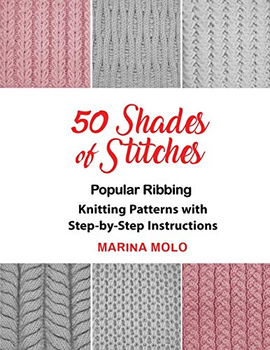 50 Shades of Stitches: Popular Ribbing, Knitting patterns with Step By Step Instructions