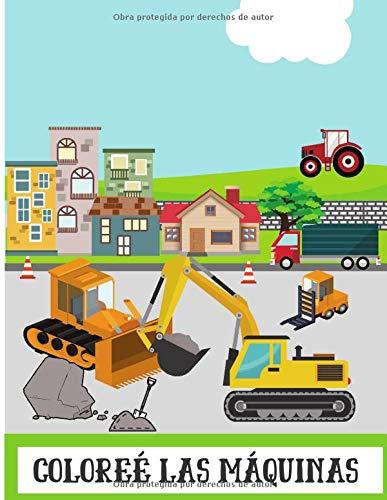 Coloreé las máquinas: Libro de dibujo para niños - descubra y coloree máquinas como camiones, tractores, trenes...| 50 páginas en formato 8,5*11 pulgadas