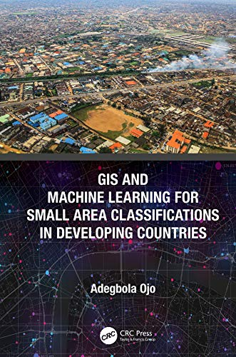 GIS and Machine Learning for Small Area Classifications in Developing Countries (English Edition)
