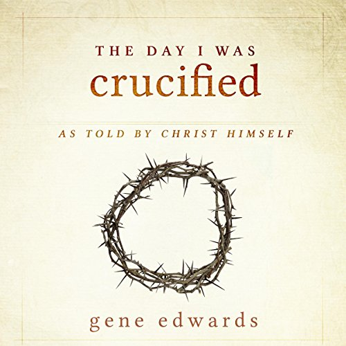 The Day I Was Crucified: As Told by Christ Himself audiobook cover art