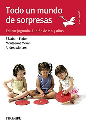 Todo un mundo de sorpresas: Educar jugando. El niño de 2 a 5 años (Guías para padres y madres)