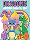 Dragons Coloring Book For Kids: A Fun Activity Book for Kids & Toddlers Ages 3-12 with Over 48 Illustrations of Cute Dragons & Magical Rainbow and Castles
