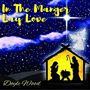 In The Manger Lay Love