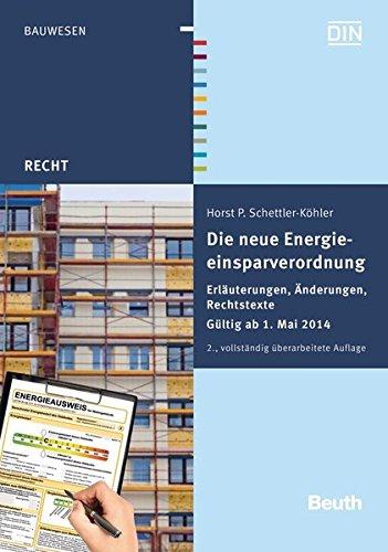 Die neue Energieeinsparverordnung: Erläuterungen, Änderungen, Rechtstexte Gültig ab 1. Mai 2014 (Beuth Recht)