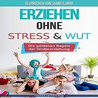 Erziehen ohne Stress & Wut Hörbuch