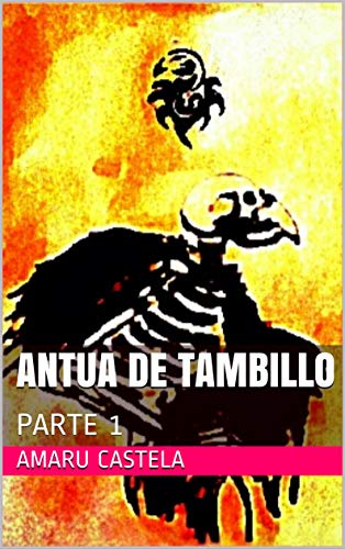 ANTUA DE TAMBILLO: PARTE 1 (NOVELA DE TERROR) (Spanish Edition)