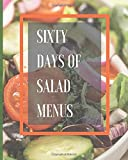 Sixty Days Of Salad Menus: 8 x 10 120 Pages Diet Cook Book Vegetarian Vegan Gluten-Free Keto Cook Book Preparation Notebook