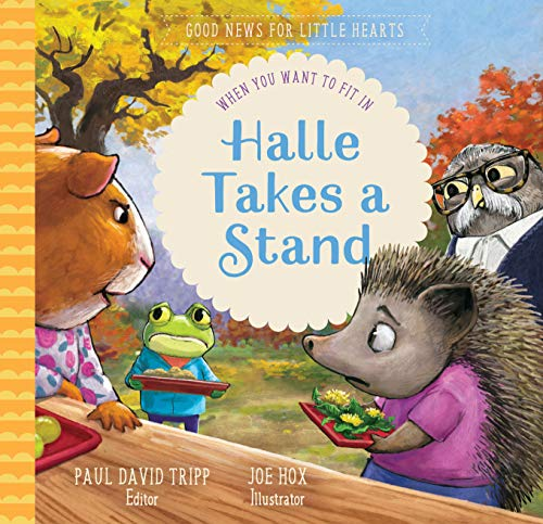 Halle Takes a Stand: When You Want to Fit In (Good News for Little Hearts Series)
