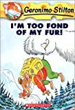 I'm Too Fond of My Fur! (Geronimo Stilton)