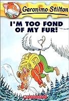 I'm Too Fond of My Fur! (Geronimo Stilton)
