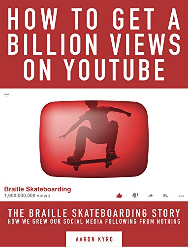 How to get a Billion Views on YouTube: The Braille Skateboarding Story (English Edition)